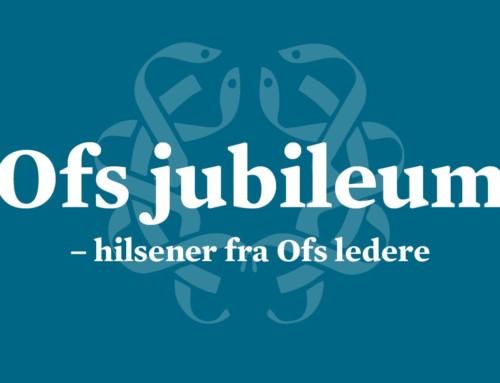 Ofs jubileum – hilsener fra Ofs ledere